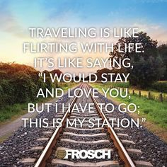 """""""""""Traveling is like flirting with life. It's like saying, 'I would stay and love you, but I have to go; this is my station.""""—Lisa St. Aubin de Teran"""""""
