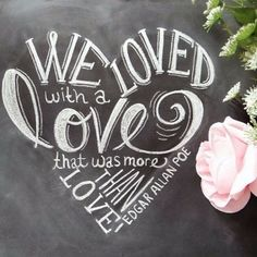 we loved with a love that was more than love.