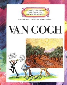 Van Gogh (Getting to Know the Worlds Greatest Artists) by Mike Venezia, http://www.amazon.com/dp/051642274X/ref=cm_sw_r_pi_dp_E.JMrb1TGS3YM