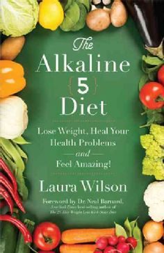 The Alkaline 5 Diet: Lose Weight, Heal Your Health Problems and Feel Amazing! (Paperback)