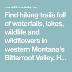 Find hiking trails full of waterfalls, lakes, wildlife and wildflowers in western Montana's Bitterroot Valley, Hiking Trails