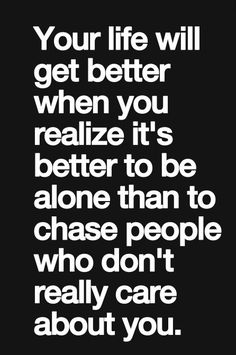 Check out our list of popular inspirational quotes and sayings on being alone. If you're feeling lonely and need some inspiration to become stronger or want to re-think everything - our list might be helpful. Now Quotes, True Quotes, Words Quotes, Quotes To Live By, Motivational Quotes, Funny Quotes, Humor Quotes, Care About You Quotes, People Quotes