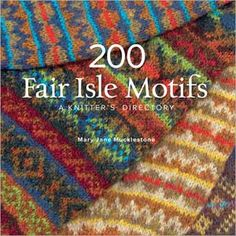 200 Fair Isle Motifs - Reference and Technique - Knitting and Crochet - Books & Patterns Knitting Books, Crochet Books, Knit Crochet, Motif Fair Isle, Stitch Patterns, Knitting Patterns, Fair Isles, Book Sites, Fair Isle Knitting