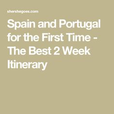 Spain and Portugal for the First Time - The Best 2 Week Itinerary