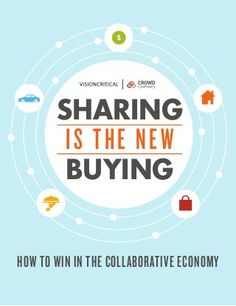 Sharing is the New Buying: How to Win in the Collaborative Economy by Jeremiah Owyang, Crowd Companies Marketing Digital, Online Marketing, Customer Insight, Sharing Economy, Circular Economy, Future Trends, Social Enterprise, Work From Home Jobs, Good Company
