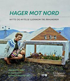 Ingebjørg Hage, Elin Haugdal og Sveinulf Hegstad (red.) «Hager mot nord. Nytte…