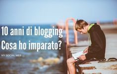 Cosa ho imparato in 10 anni di blogging