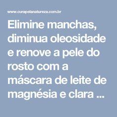 Elimine manchas, diminua oleosidade e renove a pele do rosto com a máscara de leite de magnésia e clara de ovo | Cura pela Natureza
