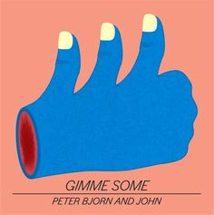 'Gimme Some' by Peter Bjorn and John
