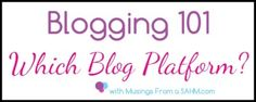 Blogging 101: Choosing a Blog Platform - Musings From a Stay At Home Mom
