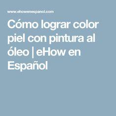 Cómo lograr color piel con pintura al óleo   eHow en Español