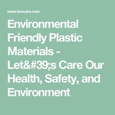 Environmental Friendly Plastic Materials - Let's Care Our Health, Safety, and Environment