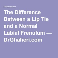 The Difference Between a Lip Tie and a Normal Labial Frenulum — DrGhaheri.com