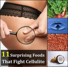 11 Surprising Foods That Fight Cellulite (great article):  Water (10 glasses per day spread throughout day), Cucumber, Ground Flaxseed, Tomato Paste (or lots of tomatoes) for Lycopene, Gelatin (for skin health & cell regeneration, connective tissues), Pineapple, Lemon Juice/Cayenne--make a tea, Matcha (Green) Tea, Coconut Oil (no more than 2T/day), Dark Leafy Greens-3 svgs/day