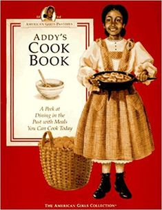 Addys Cook Book: A Peek at Dining in the Past With Meals You Can Cook Today (American Girls Pastimes Collection) by Jodi Evert, Rebecca Sample Bernstein 1562471236 9781562471231 Used Books, Great Books, Ag Dolls, Girl Dolls, Addy American Girl, Fathersday Crafts, Young Adult Fiction, Vintage Cookbooks, Paper Dolls