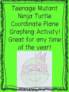 This is a coordinate plane activity that includes plotting points in all 4 quadrants to make a picture of a Teenage Mutant Ninja Turtle.This is FUN way to practice graphing points. Once your students are done they can pick which turtle they want to color whether it be Leonardo, Donatello, Michelangelo or Raphael.This worksheet takes about 30-60 minutes to complete and can be used for review or sub plans.