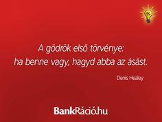 A gödrök első törvénye: ha benne vagy, hagyd abba az ásást. - Denis Healey, www.bankracio.hu idézet