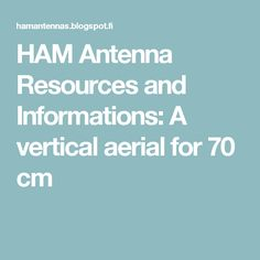 HAM Antenna Resources and Informations: A vertical aerial for 70 cm