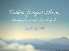 Bible verse to forgive others for what they don't know they are doing