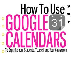 Use Google Calendar to Organize : Students, You and Your Class