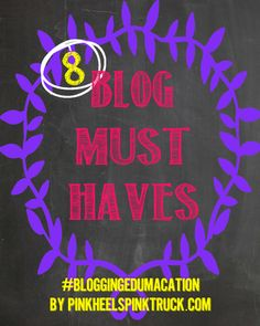 Blogging Edumacation: 8 Blog Must Haves via pinkheelspinktruck.com