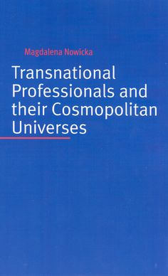 Transnational Professionals and their Cosmopolitan Universes, Nowicka,