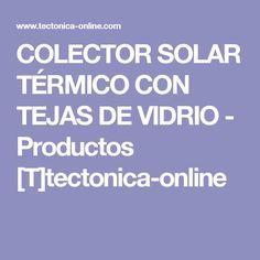 COLECTOR SOLAR TÉRMICO CON TEJAS DE VIDRIO - Productos [T]tectonica-online