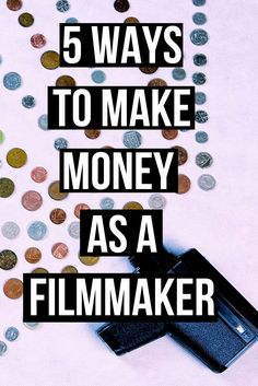 article 5 ways to make money as a filmmaker -before you make it. Looking at realistic ways filmmakers make a living. filmmaker   filmmaking tips   screenwriting