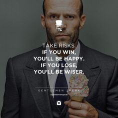 Take risks , If you win , you'll be happy If you lose, you'll be wiser .-Jason Statham motivation inspiration Inspirational quotes Life quotes Motivational quotes Me quotes Words of wisdom Inspirational words Men Quotes, Strong Quotes, Wisdom Quotes, Positive Quotes, Quotes To Live By, Motivational Quotes, Life Quotes, Inspirational Quotes, Cool Words