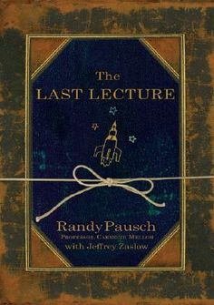The Last Lecture by Randy Pausch.  Watch the Lecture on YouTube, but READ. THIS. BOOK. especially if you are a parent.