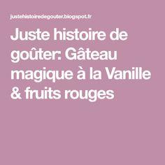 Juste histoire de goûter: Gâteau magique à la Vanille & fruits rouges