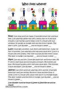 The pupils read the descriptions and match the person to the house. Then, they describe a child and a house. On page 2, they follow the instructions. The clipart is from sweetclipart. Key on page 2. - ESL worksheets