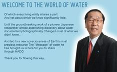 """Masaru Emoto  """"I dont know what the science says, but it's very important how you talk to water"""""""