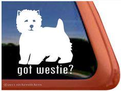 GOT WESTIE? ~ West Highland White Terrier Dog Window Sticker Decal