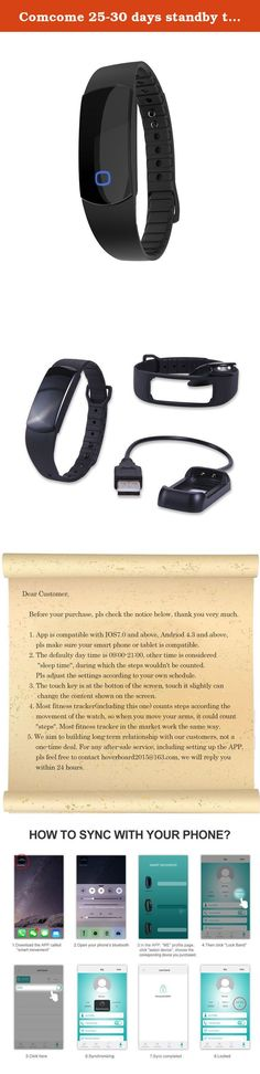 Comcome 25-30 days standby time Fitness Track, Waterproof Smart Bracelet Activity Tracker Sport Wrist With Signal light (Black). Dear Customer, pls refer to the 6th picture on the listing for knowing how to sync the product. Pls read carefully our service letter in the picture and feel free to contact us if you meet any problem during use the product Package Includes --1 fitness tracker, 1 USB charger dongle, 1 User Manual Specifications: Size of the device: 40x18x8.7mm Battery...