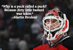 Martin Brodeur # Why are Pucks called Pucks? Dirty Little Bastard was Taken Hot Hockey Players, Hockey Goalie, Soccer, Hockey Rules, Hockey Sayings, Ice Hockey Quotes, Funny Hockey, Goalie Quotes, Quotes Girlfriend