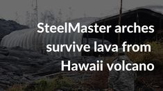 In the midst of destruction from a Hawaii volcano, a disaster resistant SteelMaster building surrounded by lava is still standing.
