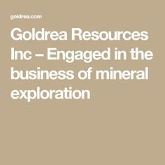 Goldrea Resources Inc – Engaged in the business of mineral exploration