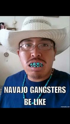 Navajo gangsters be like . Native American Humor, Native Humor, Native American Pictures, Native American Tribes, Native Quotes, Native Americans, Funny Sexy, Funny Happy, Dog The Bounty Hunter