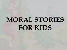 Moral story has not only served to entertain but also to instruct, inform or improve their audiences or readership specially kids Moral story for kids