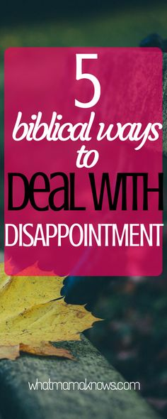 Biblical ways to deal with disappointment. Christian encouragement for moms.
