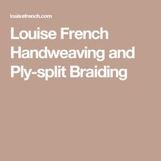 Louise French Handweaving and Ply-split Braiding