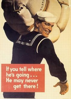 """He May Never Get There"" World War II Propaganda poster.....the press could take note for today.  Too much information out there for our guys."