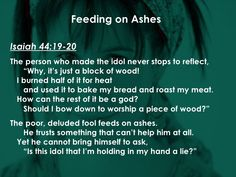 Isaiah 44:19-20 Suffering Servant, Isaiah 6, Hungry Hearts, Roast Me, Burns, Bible Verses, Reflection, God, Dios