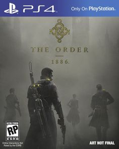 The Order: 1886 - PlayStation 4 –  cant wait for this game. Looks amazing and fun.