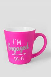 I'm Engaged Duh Mug Francescas $12