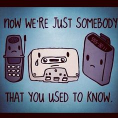 The words in this image was taken from a song, it is used in a perfect context. Every year technology is getting more advanced, meaning things will be forgotten, its something that we used to know.