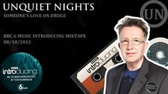 """Unquiet Nights on BBC 6 Music Introducing Mixtape (""""Someone's Love on Dr..."""