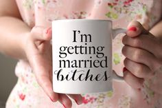 I'm Getting Married Bitches Mug Personalized by PrettyCollected