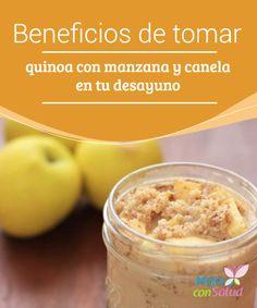 Beneficios de tomar quinoa con manzana y canela en tu desayuno  Además de ser un alimento ideal para aportarnos energía, la mezcla de quinoa con manzana y canela también nos ayudará a mantenernos saciados hasta el mediodía y a cuidar la línea